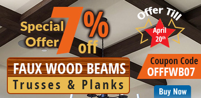 7% Special Off on Faux Wood Beams, Trusses & Planks - Offer till April 20th